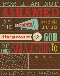 Romans (NIV) > For I am not ashamed of the gospel, because it is the power of God that brings salvation to everyone who believes. Scripture Quotes, Bible Scriptures, Cool Words, Wise Words, How He Loves Us, Jesus Freak, Favorite Bible Verses, Praise God, Knowing God