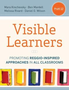 Visible Learners: Promoting Reggio-Inspired Approaches in All Schools: Mara Krechevsky, Ben Mardell, Melissa Rivard, Daniel Wilson: Inquiry Based Learning, Early Learning, Reggio Classroom, Classroom Ideas, Mindful Classroom, Infant Classroom, Classroom Inspiration, Music Classroom, Expeditionary Learning