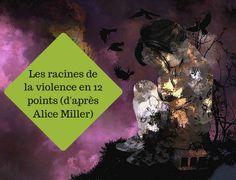 Les racines de la violence en 12 points (d'après Alice Miller)