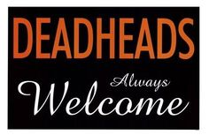 Deadheads always welcome