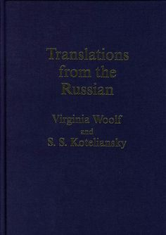 Translations from the Russian by VW and S. S. Koteliansky. Limited edition, £20 each, see www.virginiawoolfsociety.co.uk/vw_publications.htm