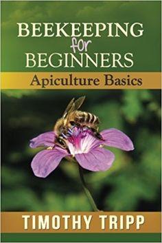 https://www.amazon.com/Beekeeping-Beginners-Apiculture-Timothy-Tripp/dp/1490574921/ref=la_B00D9V3P68_1_12?s=books