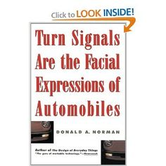 """Turn Signals Are The Facial Expressions Of Automobiles: From water faucets and airplane cockpits to the concept of """"real time"""" and the future of memory, this wide-ranging tour through technology provides a new understanding of how the gadgets that surround us affect our lives. Turn Signals is an intelligent, whimsical, curmudgeonly look at our love/hate relationship with machines, as well as a persuasive call for the humanization of modern design."""