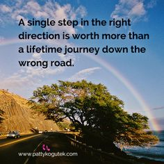 A single step in the right direction is worth more than a lifetime journey down the wrong road.