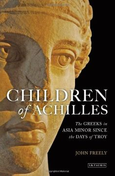 Children of Achilles: The Greeks in Asia Minor since the Days of Troy by John Freely,http://www.amazon.com/dp/184511941X/ref=cm_sw_r_pi_dp_GJmetb1TXXR17GQY