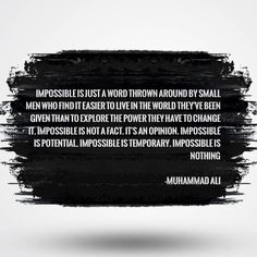 Nothing is impossible. Great words by Muhammad Ali Great Quotes, Quotes To Live By, Me Quotes, Qoutes, Powerful Quotes, Powerful Words, Motivational Words, Inspirational Quotes, Muhammad Ali Quotes