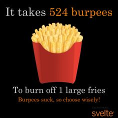 It takes 524 burpees to burn off 1 large fries.
