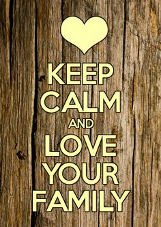 KEEP CALM AND LOVE YOUR FAMILY Keep Calm Posters, Keep Calm Quotes, Keep Calm And Love, My Love, Keep Calm Generator, Keep Calm Signs, Love Your Family, Beautiful Family, Southern Sayings