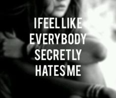 Everybody most definitely does hate me