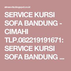 SERVICE KURSI SOFA BANDUNG - CIMAHI TLP.082219191671: SERVICE KURSI SOFA BANDUNG - CIMAHI TLP.082219191671