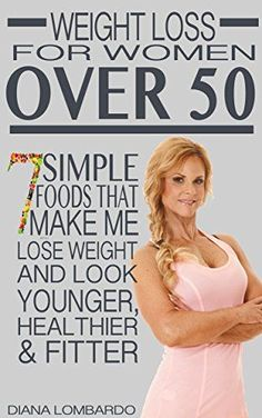 Weight Loss for Women Over 50: 7 Simple Foods that Make Me Lose Weight And Look Younger, Healthier & Fitter by Diana Lombardo http://smile.amazon.com/dp/B00YG53RG4/ref=cm_sw_r_pi_dp_M7jFwb1J56Q6H