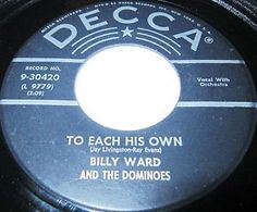 1957 DOO WOP 45 Rpm Billy Ward & The Dominoes TO EACH HIS OWN / I DON'T STAND A GHOST OF A CHANCE On Decca 30420.. The Dominoes (also sometimes known as Billy Ward & the Dominoes) had one of the finest musical pedigrees of any R&B vocal group of the 1940s, at least based on its founder's training and experience. A lots of R&B acts came out of a gospel background, and Bo Diddley even studied violin as a boy..
