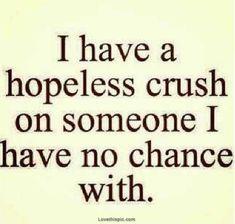 Hopeless Crush i crush chance hopeless sad quote love quotes sad quotes love quote