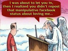 I hate those. I don't think a reposting something on Facebook will determine my afterlife.