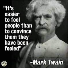 It's Easier to Fool People Than to Convince Them They Have Been Fooled – Mark Twain Wise Quotes, Quotable Quotes, Famous Quotes, Great Quotes, Inspirational Quotes, Powerful Quotes, Lyric Quotes, Movie Quotes, Mark Twain Quotes