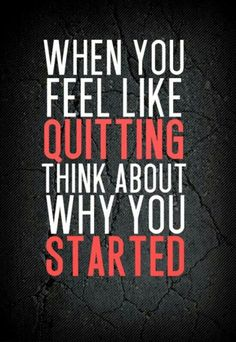 """""""When you feel like quitting, think about why you started."""" #Quote #Inspired"""
