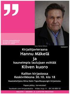 Tasan viikon päästä, keskiviikkona 30.10.2013 klo18: Kallion kirjaston illassa Hannu Mäkelä kertoo tuotannostaan, urastaan kirjailijana ja elämästään Kallion kaupunginosassa.