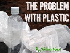 The problem with plastic for health and our planet