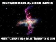 W konstelacji Orła istnieje mgławica o mało porywającej nazwie G34.3, składająca się głównie z alkoholu etylowego. Niestety, znajduje się ona aż 10 tys. lat świetlnych od Ziemi ;) --- In the Cloud G34.3, which resides in the Constellation Aquila there's enough ethyl alcohol to supply 300 000 pints of beer every day to every single person on planet Earth for the next bilion years ;) See the short film too: http://theastronomist.fieldofscience.com/2011/06/g343.html
