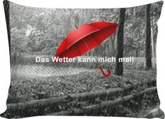 "Custom Pillowcase: ""Das Wetter kann mich mal!"" –  Genau die richtige Einstellung für den Herbst und die Monate bis zum Frühlingsanfang! Kompliment!  Herbst, Regenwetter, Matsch, Nebel, Dreck, Winter, T-Shirt, Sweatshirt, Duvet cover, shower curtain, Sweatshirt, Hoodie, Yoga Pants,  Joggers,  Leggings, Phone Case, Beach Towel, Tank Top, Crop Top, pillowcase, Onesie, fleece blanket, dress, Bandana, souvenir,  home, cool, Miniskirt, cover, I-Phone, Pinterest, Pin, Christmas,"
