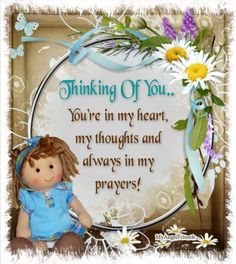 Thinking Of You. You're in my heart, my thoughts and always in my prayers! Thinking Of You Images, Thinking Of You Today, Devotional Quotes, Prayer Quotes, Prayer Verses, Daily Devotional, Prayer For You, My Prayer, Prayer Circle