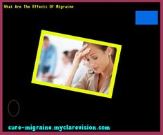 What Are The Effects Of Migraine 154548 - Cure Migraine