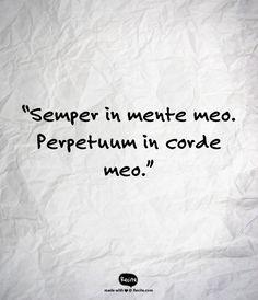 """Semper in mente meo. Perpetuum in corde meo.""  Translation: Always on my mind. Forever in my heart."