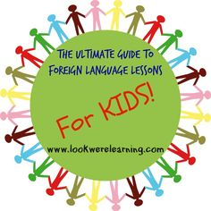 The Ultimate Guide to Foreign Language Lessons for Kids - Over 50 links for learning foreign languages online!