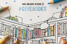 Want to do something meaningful this Holiday season? Start by making a pledge to give books! Here's what you need to do.