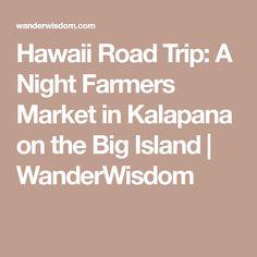 Hawaii Road Trip: A Night Farmers Market in Kalapana on the Big Island | WanderWisdom
