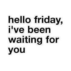More Than Sayings: Hello Friday, I've been waiting for you Words Quotes, Me Quotes, Funny Quotes, Tgif Quotes, Happy Quotes, Funny Memes, Great Quotes, Quotes To Live By, Inspirational Quotes