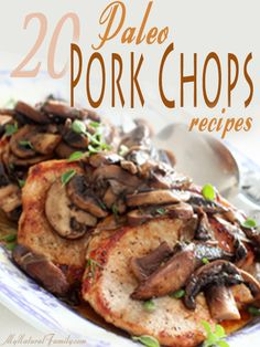20 of the Best Paleo Pork Chops Recipes--IF you can find pastured pork these would be amazing--remember Paleo is not just consuming vast quantities of meat raised in feed lots it's about eating QUALITY HEALTHY RAISED animals that don't have all that factory fat