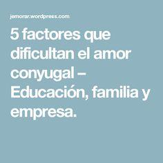 5 factores que dificultan el amor conyugal – Educación, familia y empresa.