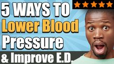 5 Ways to Lower Blood Pressure & Improve E.D. | How to cure erectile dysfunction naturally. Informative ED YouTube Videos.
