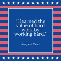 Labor Day Quote Margaret Mead Us Labor Day, Happy Labor Day, Hard Work Quotes, Work Hard, S Quote, Quote Of The Day, Labor Day History, Labor Day Quotes, Margaret Mead