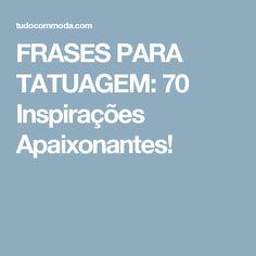 FRASES PARA TATUAGEM: 70 Inspirações Apaixonantes!