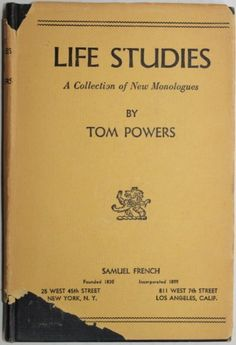 LIFE STUDIES a collection of new monologues by Tom Powers by Tom Powers http://www.amazon.com/dp/B001IYMRB2/ref=cm_sw_r_pi_dp_epw4tb0BVKBR2