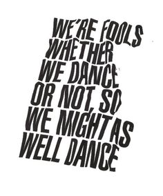 """""""We're fools whether we #dance or not, so we might as well dance."""" #quotes #inspiration"""