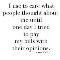 I used to care what people though life quotes quotes quote life money life quote truth thoughts instagram quotes
