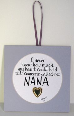 Someone Called Me Nana this is absolutely true !! It's your baby's baby and there is just a special kind if love !!!!!