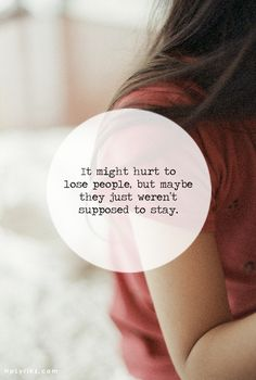 It might hurt to lose people, but maybe they just weren't supposed to stay. thedailyquotes.com