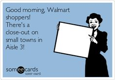 Good morning, Walmart shoppers! There's a close-out on small towns in Aisle 3!