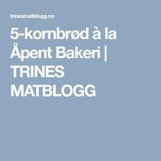 5-kornbrød à la Åpent Bakeri   TRINES MATBLOGG