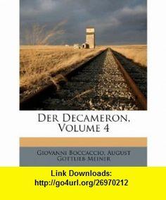 Der Decameron, Volume 4 (German Edition) (9781248393444) Giovanni Boccaccio, August Gottlieb Meiner , ISBN-10: 1248393449  , ISBN-13: 978-1248393444 ,  , tutorials , pdf , ebook , torrent , downloads , rapidshare , filesonic , hotfile , megaupload , fileserve