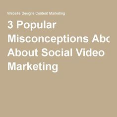 3 Popular Misconceptions About Social Video Marketing