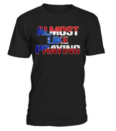 CHECK OUT OTHER AWESOME DESIGNS HERE!          Almost Like Praying flag T-shirt.   Almost Like Praying t-shirt | Almost Like Praying T-shirt | Praying t-shirt | Almost Like Praying | Almost Like Praying tees | Almost Like Praying TShirt.