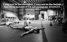 I may not be the strongest, I may not be the fastest...but I'll be damned if I'm not trying my HARDEST!