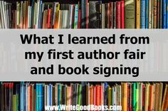 Here are a few of the things I learned at my first author fair / book signing. Don't make the same mistakes I did. Essay Writing, Writing A Book, Writing Prompts, Writing Tips, Library Skills, Technical Writing, Business Writing, Book Writer, Book Launch