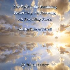 is the Sustaining, Preserving, All All Providing Force ~ Master Dahryn Trivedi Alternative Medicine, Healer, Inspirational Quotes, Wisdom, Science, Words, Life, Life Coach Quotes, Quotes Inspirational