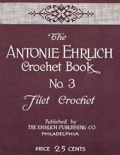 The Antonie Ehrlich Crochet book # 3 Filet Crochet. Free for download at the Antique Pattern Library (in the public domain).